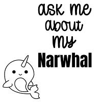 Ask me about my Narwhal
