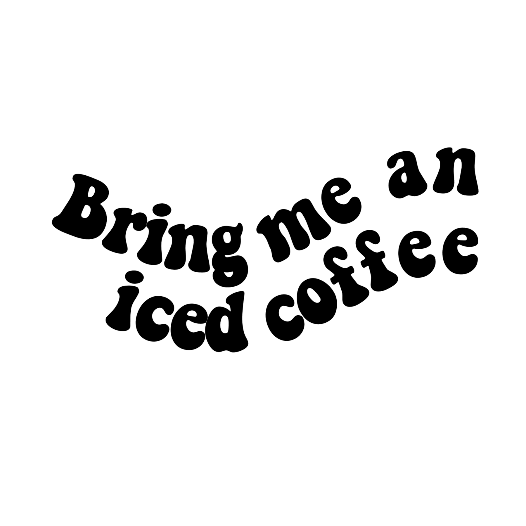 Bring Me An Iced Coffee